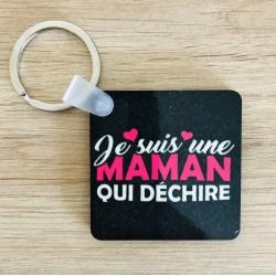 """Porte clef """" Je suis une Maman qui déchire """""""