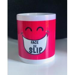 "Mug "" Face de slip """